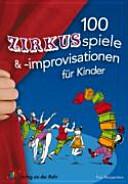 100 Zirkusspiele    improvisationen f  r Kinder PDF