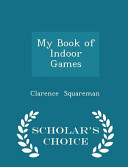 My Book of Indoor Games - Scholar's Choice Edition