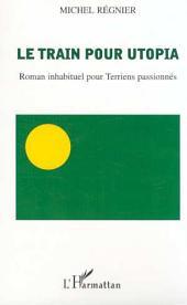 LE TRAIN POUR UTOPIA: Roman inhabituel pour Terriens passionnés