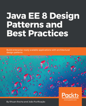 Java EE 8 Design Patterns and Best Practices PDF