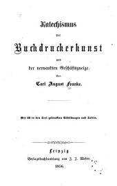 Katechismus der buchdruckerkunst, und der verwandten geschäftszweige