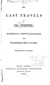 The Last Travels of Ida Pfeiffer: Inclusive of a Visit to Madagascar : with an Autobiographical Memoir of the Author