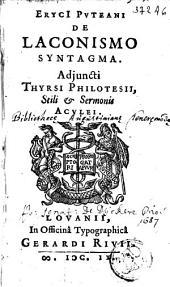 Eryci Pvteani De laconismo syntagma. Adjuncti Thyrsi philotesii, stili & sermonis acvlei