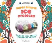 Super Simple Ice Projects:: Fun and Easy Crafts Inspired by Nature