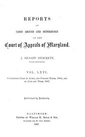 Reports of Cases Argued and Determined in the Court of Appeals of Maryland: Volume 66