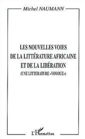 """LES NOUVELLES VOIES DE LA LITTÉRATURE AFRICAINE ET DE LA LIBÉRATION: (Une littérature """" voyoue """")"""