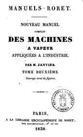 Nouveau manuel complet des machines a vapeur appliquées a l'industrie par M. Janvier: Tome 2, Volume2