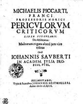 MICHAELIS PICCARTI, FRANCI PROFESSORIS NORICI PERICVLORVM CRITICORVM LIBER SINGVLARIS