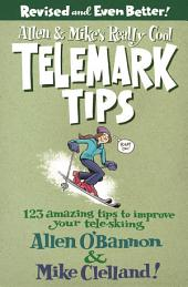 Allen & Mike's Really Cool Telemark Tips, Revised and Even Better!: 123 Amazing Tips to Improve Your Tele-Skiing, Edition 2