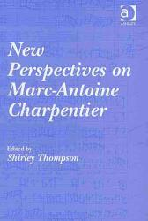 New Perspectives On Marc Antoine Charpentier Book PDF