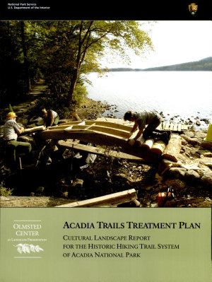 Acadia Trails Treatment Plan  Cultural Landscape Report for the Historic Hiking Trail System of Acadia National Park PDF
