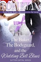 The Baker, the Bodyguard, and the Wedding Bell Blues: Sutton Capital Series Book 6