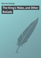 The King's Wake, and Other Ballads