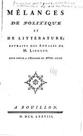 Mélanges de politique et de littérature, extraits des Annales de m. Linguet: Pour servir à l'histoire du XVIIIe. siècle