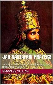 Jah Rastafari Prayers (Rasta Prayers book): 22 King Selassie I & Empress Menen Prayers, With Healing Bible Psalms