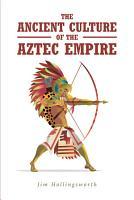 The Ancient Culture of the Aztec Empire PDF