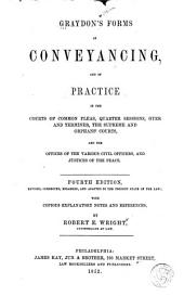 Graydon's forms of conveyancing and of practice in the courts of common pleas, quarter sessions, oyer and terminer, the Supreme and orphans courts, and the offices of the various civil officers, and justices of the peace