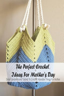 The Perfect Crochet Ideas For Mother's Day