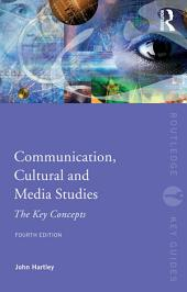 Communication, Cultural and Media Studies: The Key Concepts, Edition 4