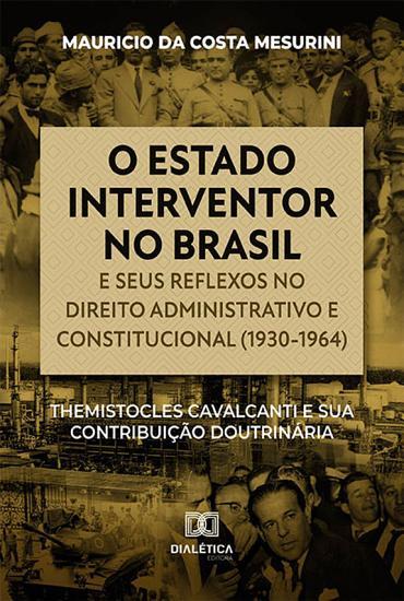 O estado interventor no Brasil e seus reflexos no direito administrativo e constitucional  1930 1964  PDF