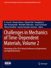 Challenges in Mechanics of Time-Dependent Materials, Volume 2: Proceedings of the 2014 Annual Conference on Experimental and Applied Mechanics