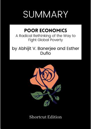 SUMMARY   Poor Economics  A Radical Rethinking Of The Way To Fight Global Poverty By Abhijit V  Banerjee And Esther Duflo PDF