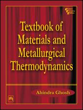 TEXTBOOK OF MATERIALS AND METALLURGICAL THERMODYNAMICS