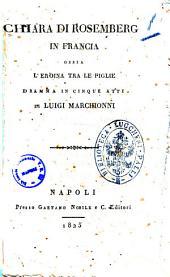 Chiara di Rosemberg in Francia ossia L'eroina tra le figlie dramma in cinque atti di Luigi Marchionni
