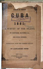 Cuba in 1851: Containing Authentic Statistics of the Population, Agriculture and Commerce of the Island for a Series of Years, with Official and Other Documents in Relation to the Revolutionary Movements of 1850 and 1851