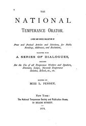 The National Temperance Orator: A New and Choice Collection of Prose and Poetical Articles and Selections, for Public Readings, Addresses and Recitations, Together with a Series of Dialogues...