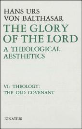 The Glory of the Lord: A Theological Aesthetics, Vol. 6: Theology: The Old Covenant