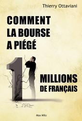 Comment la Bourse a piégé 11 millions de Français: Essais - documents