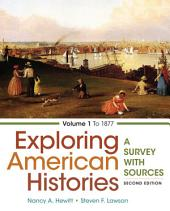 Exploring American Histories, Volume 1: A Survey with Sources, Edition 2