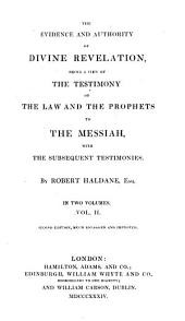 The evidence and authority of divine revelation: being a view of the testimony of the law and the prophets to the Messiah, with the subsequent testimonies, Volume 2