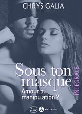Sous ton masque – Amour ou manipulation ? (intégrale)