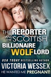 The Reporter and the Billionaire Scottish Wolf Lord (He Wanted Me Pregnant!) (Romantic Erotica)