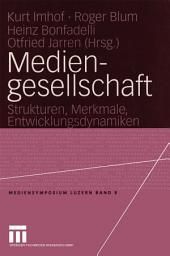 Mediengesellschaft: Strukturen, Merkmale, Entwicklungsdynamiken