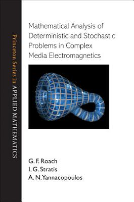 Mathematical Analysis of Deterministic and Stochastic Problems in Complex Media Electromagnetics PDF