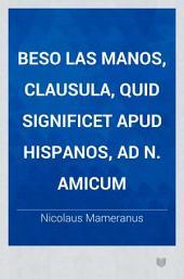 Beso las manos, clausula, quid significet apud Hispanos, ad N. amicum