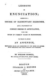 Lessons in Enunciation: Comprising a Course of Elementary Exercises, and a Statement of Common Errors in Articulation, with the Rules of Correct Usage in Pronouncing. To which is Added an Appendix