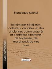 Histoire des hôtelleries, cabarets, courtilles, et des anciennes communautés et confréries d'hôteliers, de taverniers, de marchands de vins: Volume2