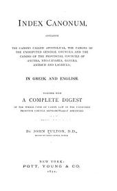 Index canonum: containing the canons called apostolical, the canons of the undisputed general councils, and the canons of the provincial councils of Ancyra, Neo-Cæsarea, Gangra, Antioch and Laodicea ; in Greek and English, together with a complete digest of the whole code of canon law in the undivided primitive church ...