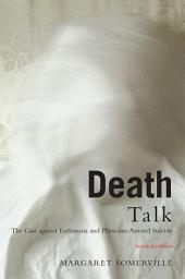 Death Talk, Second Edition: The Case Against Euthanasia and Physician-Assisted Suicide