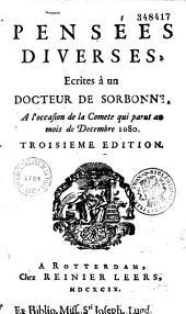 Pensées diverses, ecrites à un docteur de Sorbonne, a l'occasion de la comete qui parut au mois de decembre 1680. troisieme edition