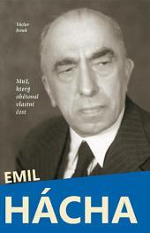 Emil Hácha: Muž který obětovl vlastní čest