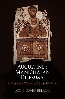 Augustine s Manichaean Dilemma  Volume 2