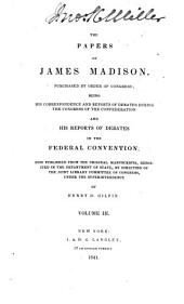 The papers of James Madison, purchased by order of Congress; being his correspondence and reports of debates during the Congress of the Confederation and his reports of debates in the Federal convention; now published from the original manuscripts: Volume 3