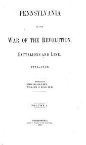 Pennsylvania Archives: Pennsylvania in the War of Revolution, battalions and line, 1775-1783, vol. 1