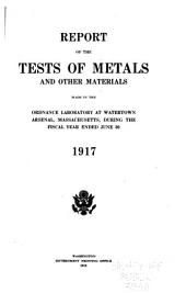 Report of the tests of metals and other materials for industrial purposes made with the United States testing machine at Watertown Arsenal, Massachusetts, during the year ended ...