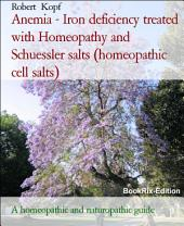 Anemia and Iron deficiency - Treatment with Homeopathy, Acupressure and Schuessler salts (homeopathic cell salts): A homeopathic, naturopathic and biochemical guide guide